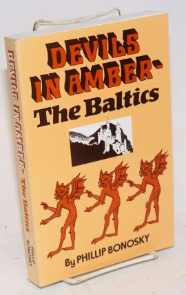 Devils in Amber - the Baltics. Phillip Bonosky