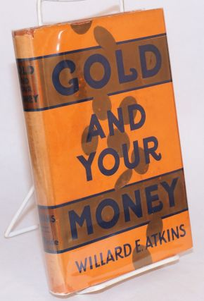 Gold and your money; with illustrations and graphs. Willard E. Atkins