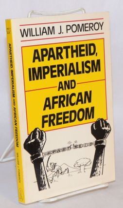 Apartheid, imperialism and African freedom. William J. Pomeroy.