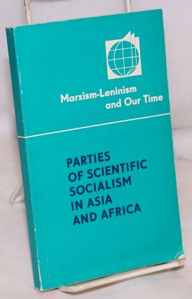 Parties of scientific socialism in Asia and Africa; prominent leaders of the progressive forces...