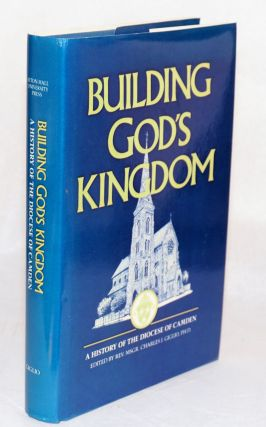 Building God's kingdom; a history of the diocese of Camden. Reverend Monsignor Charles J. Guglio