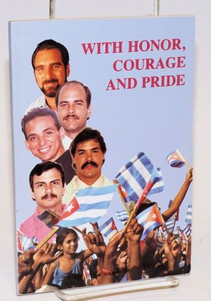 With honor, courage and pride; defense statements at the sentencing hearings of the five Cuban...