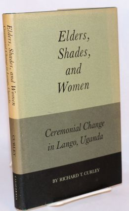Elders, shades, and women; ceremonial change in Lango, Uganda. Richard T. Curley