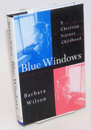 Blue Windows; a Christian Science childhood. Barbara Wilson
