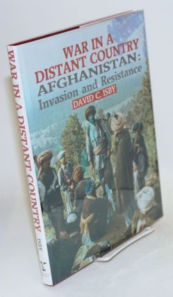War in a distant country: Afghanistan: invasion and resistance. David C. Isby