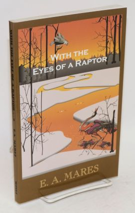 With the eyes of a raptor; selected poems. E. A. Mares, Tony