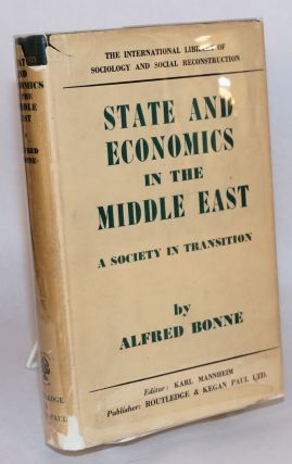 State and economics in the Middle East; a society in transition. Alfred Bonn&eacute