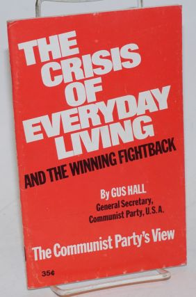 The crisis of everyday living and the winning fightback. The Communist Party's view. Gus Hall.