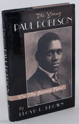 "The young Paul Robeson: ""on my journey now"" Lloyd L. Brown"