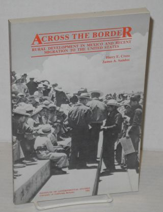 Across the border; rural development in Mexico and recent migration to the United States. Harry...