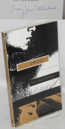 Sweat; stories and a novella [signed]. Lucy Jane Bledsoe