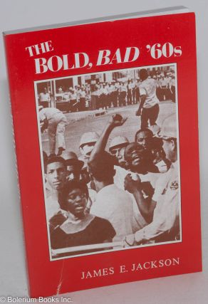 The bold, bad '60s. Pushing the point for equality down South and out yonder. James E. Jackson