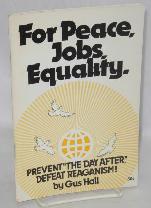 For peace, jobs, equality. Prevent 'the day after,' defeat Reaganism. Report to the 23rd...