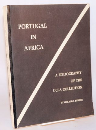 Portugal in Africa; a bibliography of the UCLA collection. Gerald J. Bender, Donna S. Hill Tamara L., César T. Rosário, Colleen A. Hughes.