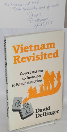 Vietnam revisited. From covert action to invasion to reconstruction. David Dellinger