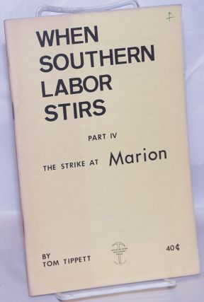 When southern labor stirs, Part 4. The strike at Marion. Tom Tippett.