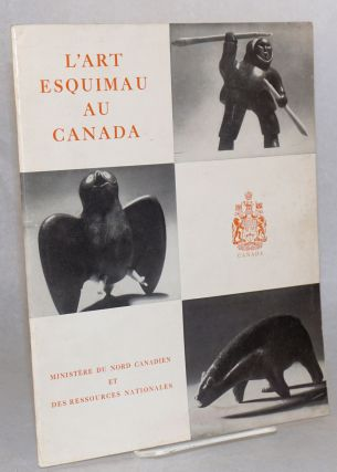 L' art esquimau au Canada. Photographies de Bert Beaver et de l'Office National du Film. James A....