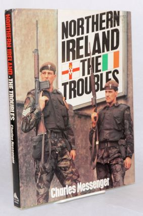 Northern Ireland the troubles. Charles Messenger.