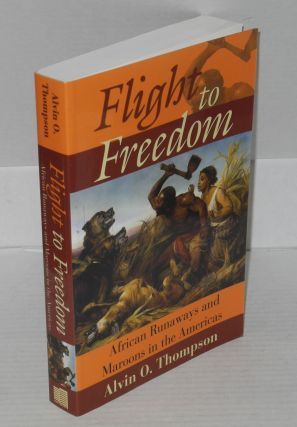 Flight to freedom; African runaways and Maroons in the Americas. Alvin C. Thompson