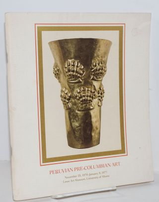 Peruvian Pre-Columbian art: November 25, 1976 - January 9, 1977; organized by the Lowe Art...