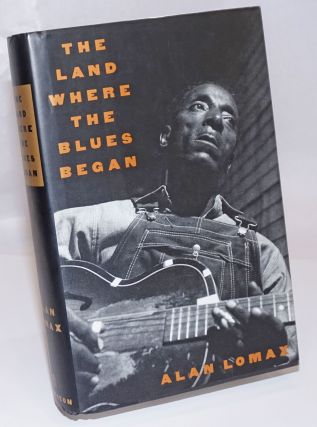 The land where the blues began. Alan Lomax