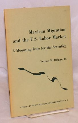 Mexican Migration and the U.S. Labor Market; a mounting issue for the seventies. Vernon M....
