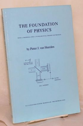 The foundation of physics with a proposal for a fundamental theory of physics. Pieter J. van Heerden