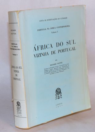 Portugal na África Contemporânea: volume I; África do sul vizinha de Portugal. Richard Pattee