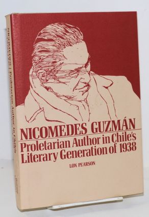 Nicomedes Guzmán; proletarian author in Chile's literary generation of 1938. Lon Pearson