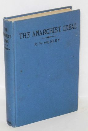 The anarchist ideal and other essays. Robert Mark Wenley