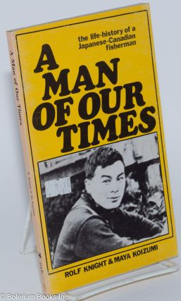 A man of our times; the life-history of a Japanese-Canadian fisherman. Rolf Knight, Maya Koizumi