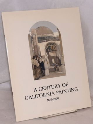 A Century of California Painting 1870 - 1970; an exhibition sponsored by Crocker-Citizens...