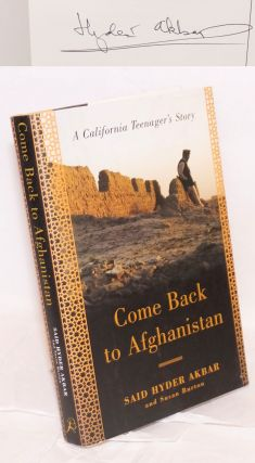 Come Back to Afghanistan: a California teenager's story [signed]. Said Hyder Akbar, Susan Burton