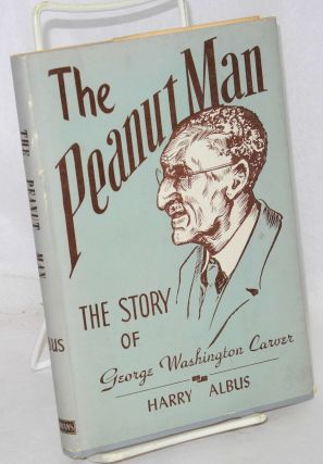 The peanut man; the life of George Washington Carver in story form. Harry J. Albus