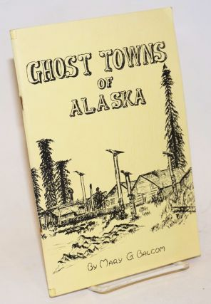 Ghost towns of Alaska. Mary G. Balcom.