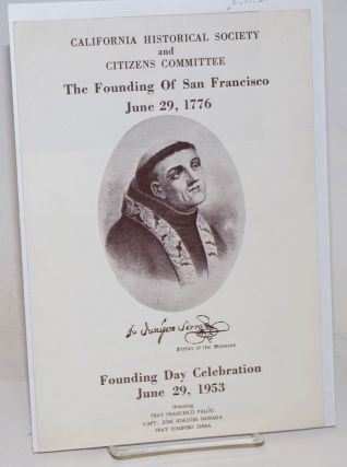 The Founding of San Francisco, June 29, 1776; Founding Day celebration June 29, 1953 honoring Fray Francisco Palóu, Capt. Jóse Joaquin Moraga, Fray Junipero Serra. California Historical Society, Citizens Committee.