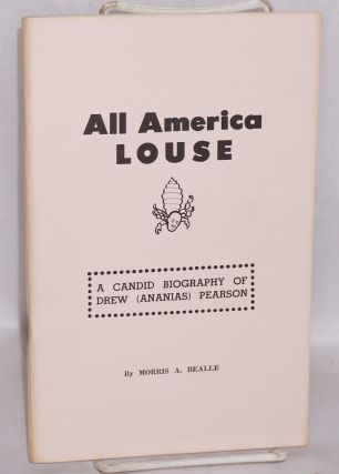 All America louse; a candid biography of Drew A. Pearson. Morris A. Bealle