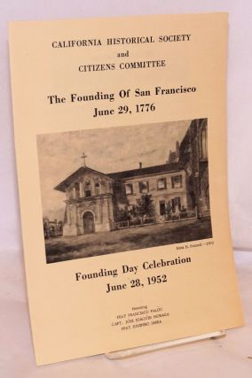The Founding of San Francisco, June 29, 1776; Founding Day celebration June 28, 1952 honoring Fray Francisco Palóu, Capt. Jóse Joaquin Moraga, Fray Junipero Serra. California Historical Society, Citizens Committee.
