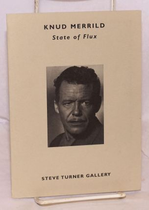 Knud Merrild; state of flux; on exhibit May 4 - June 17, 2001. Victoria Dailey, Ed Ruscha