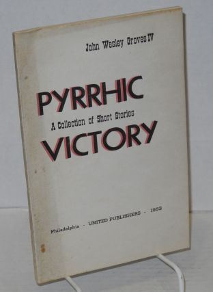 Pyrrhic victory; a collection of short stories. John Wesley IV Groves