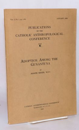 Adoption among the Gunantuna; vol. I, no. 1, pp. 1-98, March, 1929. Joseph Meier, M. S. C.