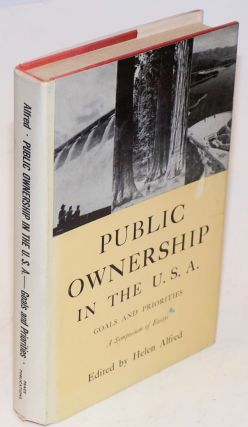Public ownership in the U.S.A.; goals and priorities, a symposium of essays by fourteen...