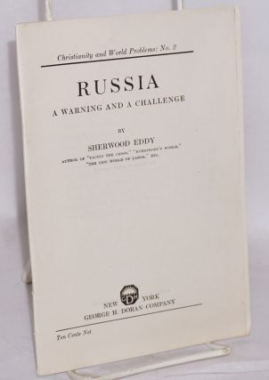 Russia, a warning and a challenge. Sherwood Eddy