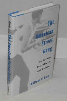 The American street gang; its nature, prevalence, and control. Malcolm W. Klein