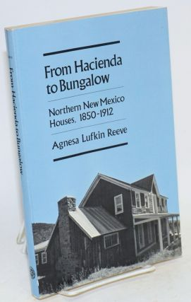 From hacienda to bungalow; northern New Mexico houses, 1850-1912. Agnesa Lufkin Reeve