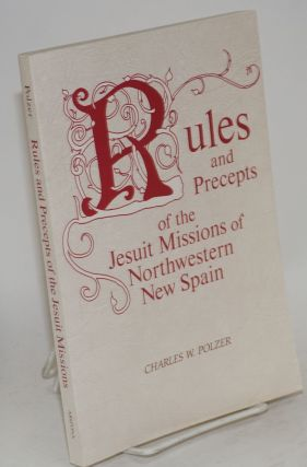 Rules and precepts of the Jesuit missions of northwestern New Spain. Charles W. Polzer.
