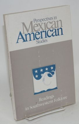 Perspectives in Mexican American Studies; vol. 1, 1988; Readings in southwestern folklore. Juan...