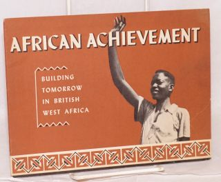 African achievement; building tomorrow in British West Africa. British Information Services.