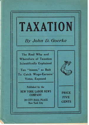 Taxation The real why and wherefore of taxation scientifically explained. Tax 'issues,' as bait to catch wage-earners' votes, exposed