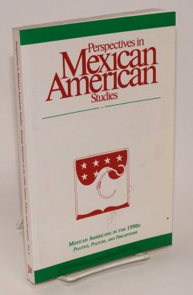 Perspectives in Mexican American Studies: vol. 6, 1997; Mexican Americans in the 1990s: politics,...
